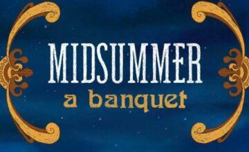 Then She Fell主创团队新作 | 仲夏夜森林里的感官盛宴 Midsummer: A Banquet